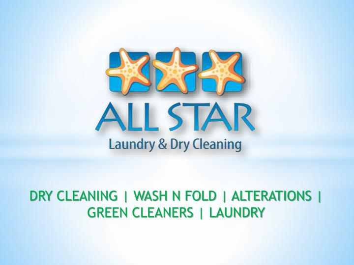 DRY CLEANING | WASH N FOLD | ALTERATIONS | GREEN CLEANERS | LAUNDRY