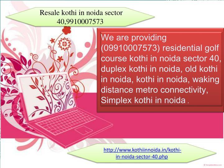 Resale kothi in noida sector 40,9910007573