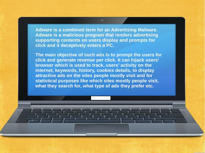 Adware is a combined term for an Advertising Malware.