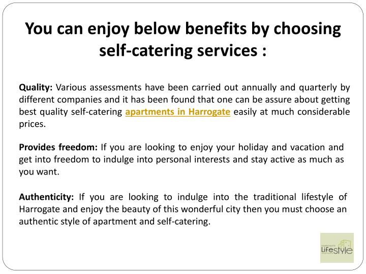 You can enjoy below benefits by choosing self-catering