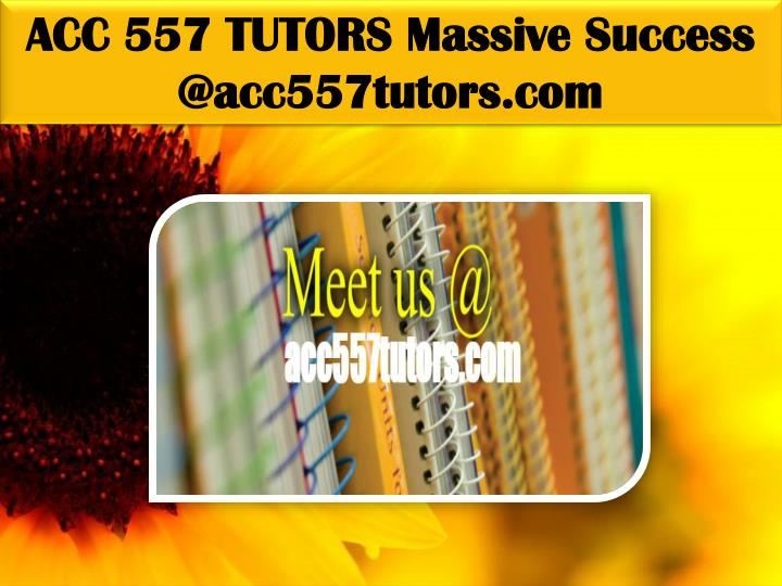 ACC 557 TUTORS Massive Success @acc557tutors.com