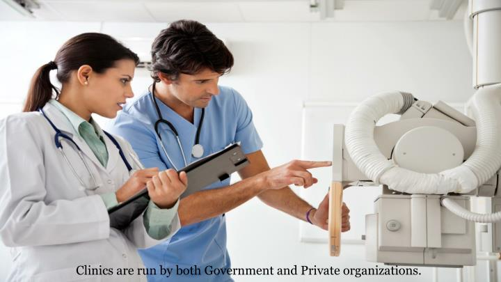 Clinics are run by both Government and Private organizations.