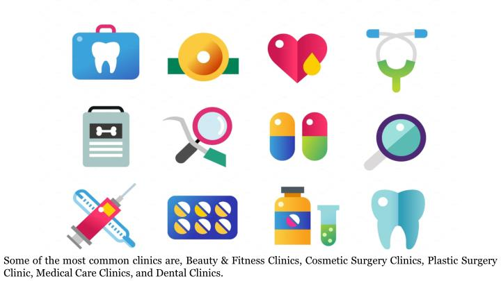 Some of the most common clinics are, Beauty & Fitness Clinics, Cosmetic Surgery Clinics, Plastic Surgery Clinic, Medical Care Clinics, and Dental Clinics.