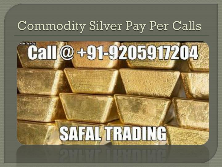 Commodity silver pay per calls