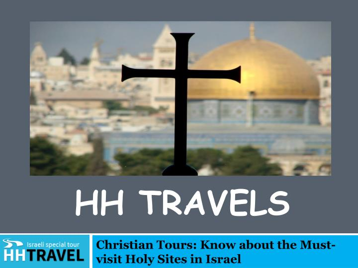 Christian tours know about the must visit holy sites in israel