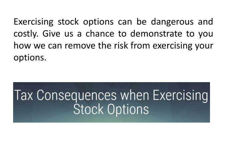 Exercising stock options can be dangerous