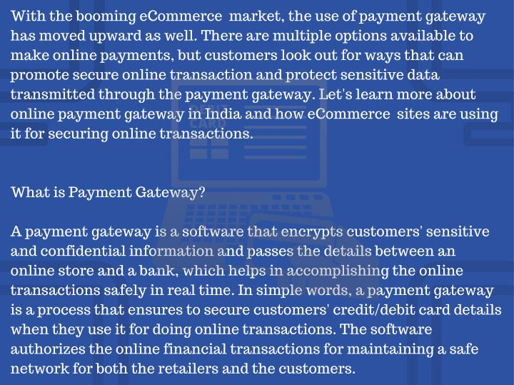 With the booming eCommerce  market, the use of payment gateway
