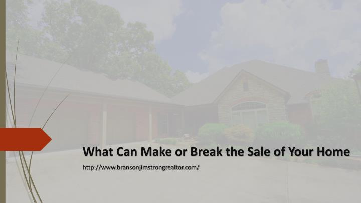 What can make or break the sale of your home http www bransonjimstrongrealtor com