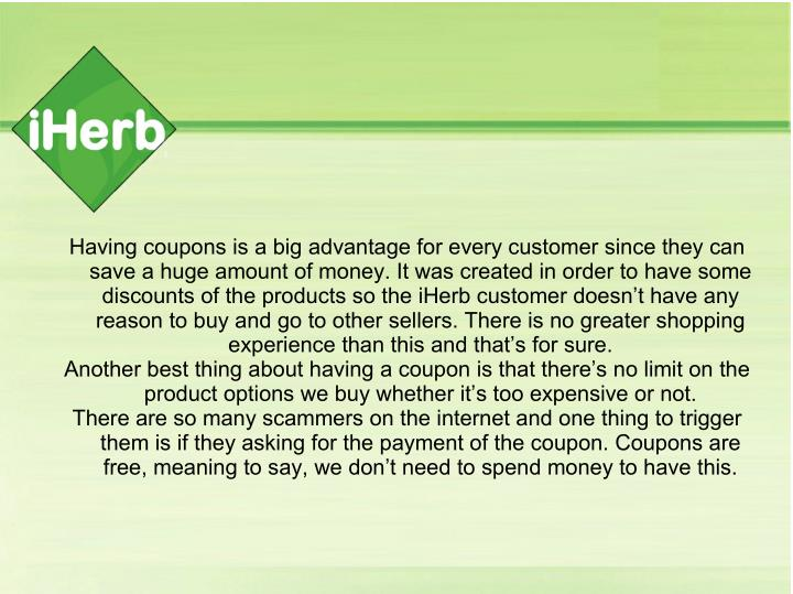 Having coupons is a big advantage for every customer since they can