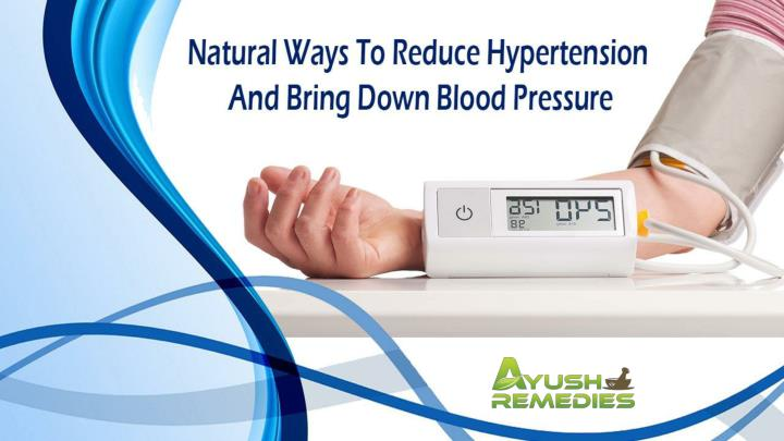Natural ways to reduce hypertension and bring down blood pressure