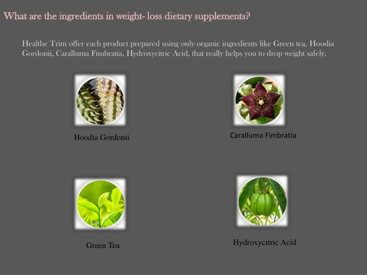 What are the ingredients in weight loss dietary supplements