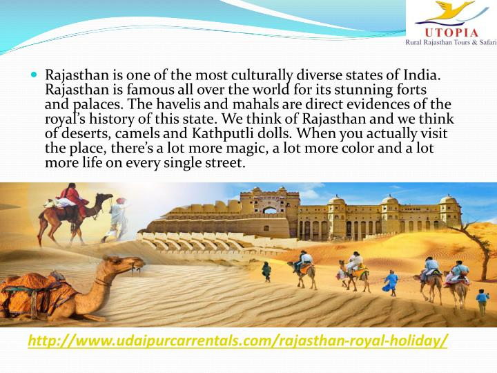 Rajasthan is one of the most culturally diverse states of India. Rajasthan is famous all over the world for its stunning forts and palaces. The