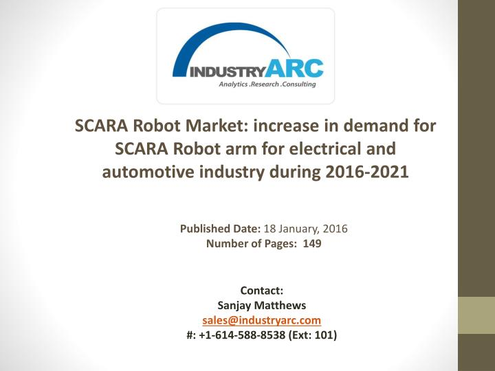 SCARA Robot Market: increase in demand for SCARA Robot arm for electrical and automotive industry during 2016-2021