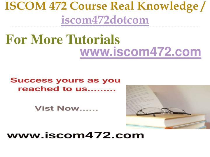 iscom 472 course real knowledge iscom472dotcom