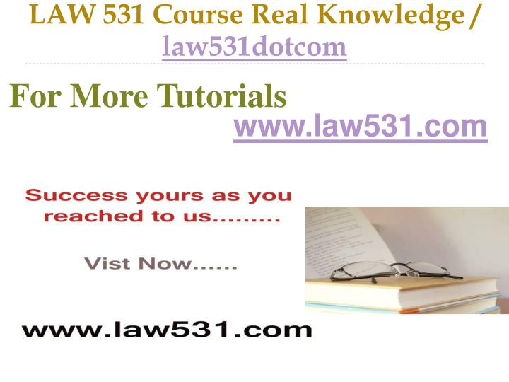 LAW 531 Course Real Knowledge /