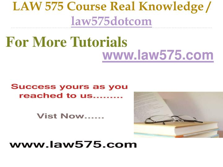 law 575 course real knowledge law575dotcom