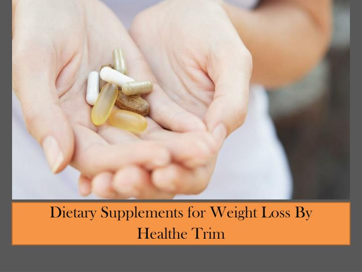 Dietary supplements for weight loss by healthe trim