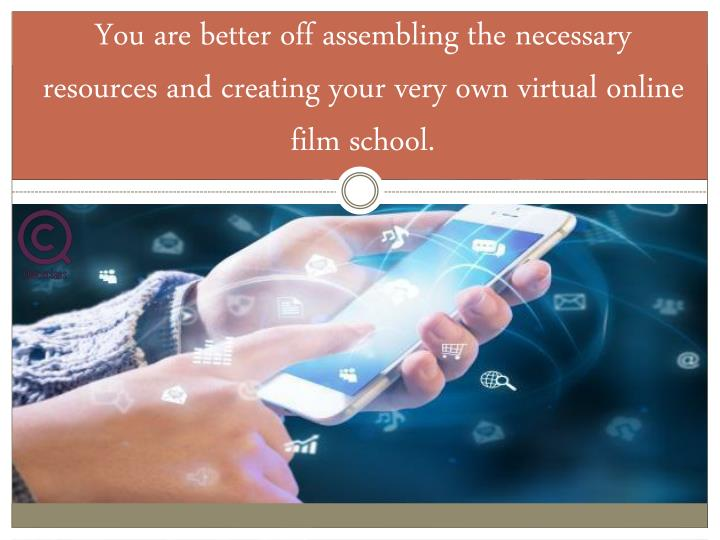 You are better off assembling the necessary resources and creating your very own virtual online film school.