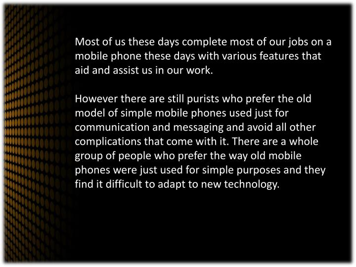 Most of us these days complete most of our jobs on a mobile phone these days with various features that aid and assist us in our work