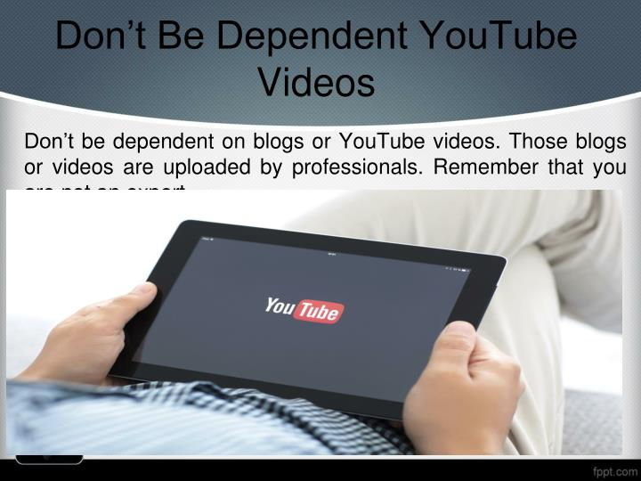 Don't Be Dependent YouTube Videos
