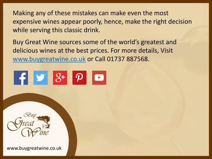 Making any of these mistakes can make even the most expensive wines appear poorly, hence, make the right decision while serving this classic drink.