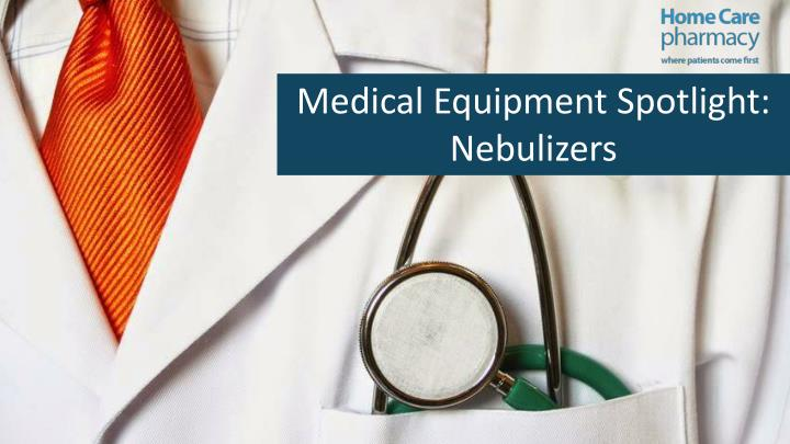 Medical Equipment Spotlight: Nebulizers