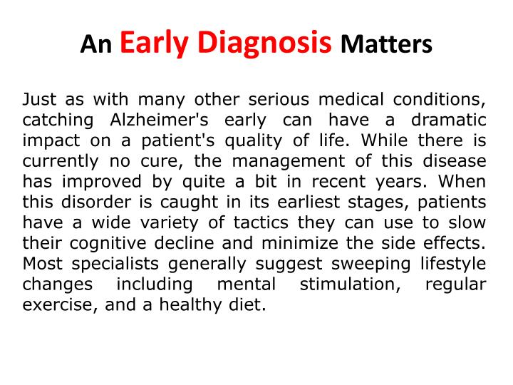 Just as with many other serious medical conditions, catching Alzheimer's early can have a dramatic