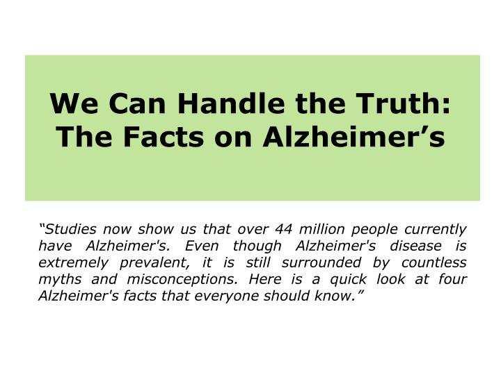 We can handle the truth the facts on alzheimer s