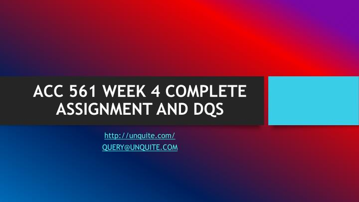 ACC 561 WEEK 4 COMPLETE ASSIGNMENT AND DQS