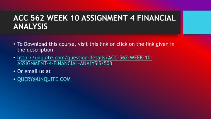 ACC 562 WEEK 10 ASSIGNMENT 4 FINANCIAL ANALYSIS