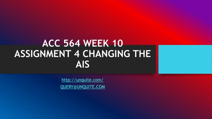 Acc 564 week 10 assignment 4 changing the ais