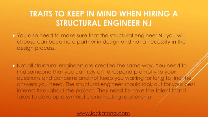 You also need to make sure that the structural engineer NJ you will choose can become a partner in design and not a necessity in the design process.