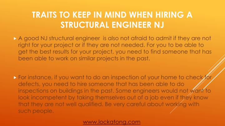 A good NJ structural engineer  is also not afraid to admit if they are not right for your project or if they are not needed. For you to be able to get the best results for your project, you need to find someone that has been able to work on similar projects in the past.