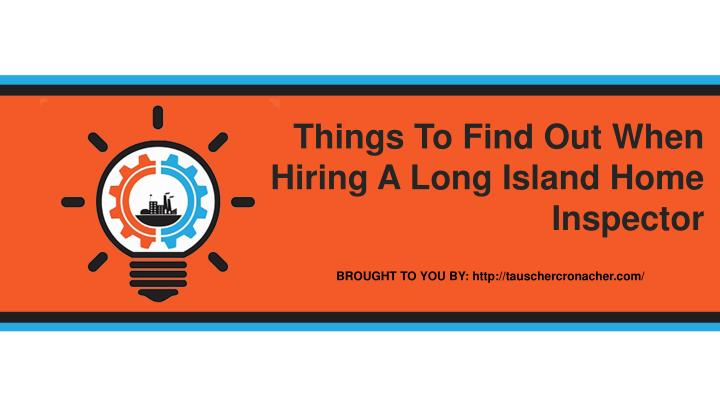 Things To Find Out When Hiring A Long Island Home Inspector