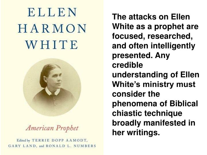 The attacks on Ellen White as a prophet are focused, researched, and often intelligently presented. Any credible understanding of Ellen White's ministry must consider the phenomena of Biblical