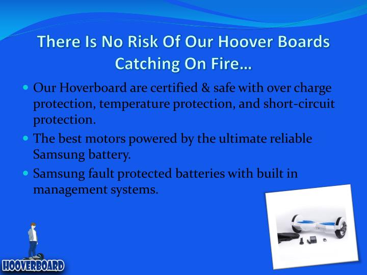 There is no risk of our hoover boards catching on fire
