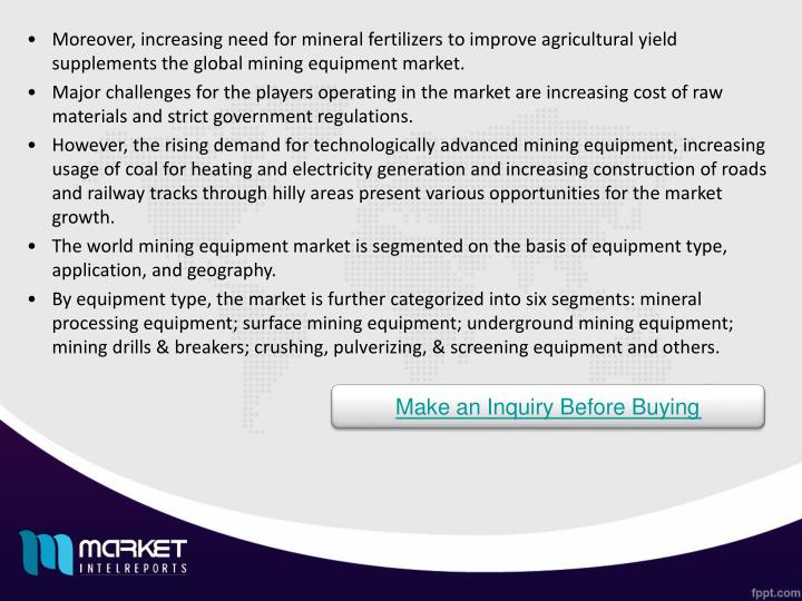 Moreover, increasing need for mineral fertilizers to improve agricultural yield supplements the glob...