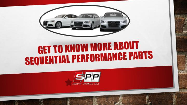 Get to know more about sequential performance parts