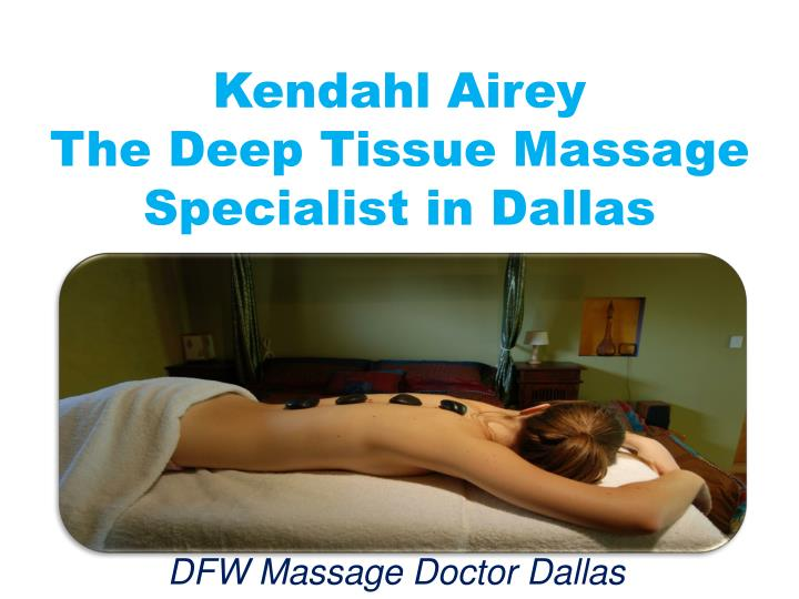 Kendahl airey the deep tissue massage specialist in dallas