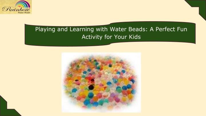 Playing and Learning with Water Beads: A Perfect Fun Activity for Your Kids
