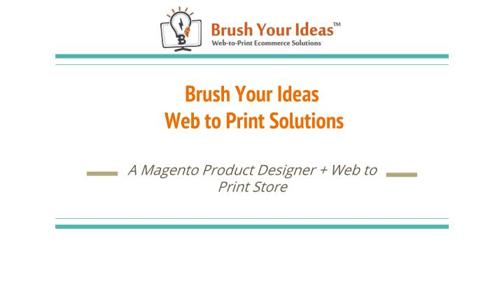 Brush your ideas web to print solutions