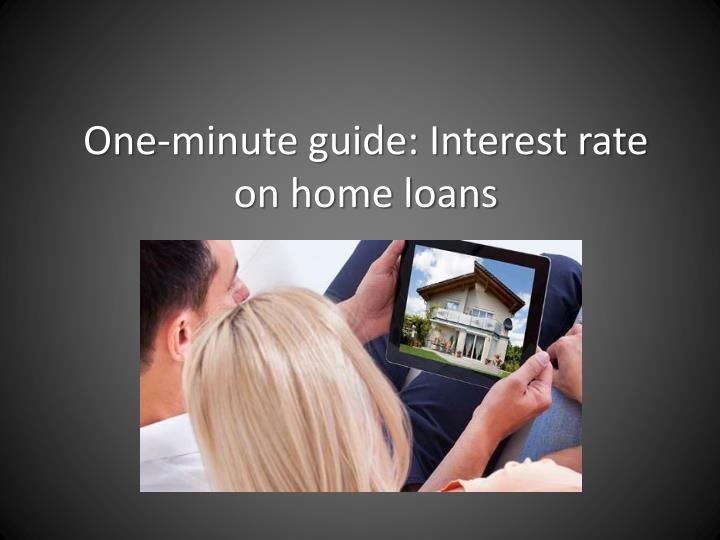 One minute guide interest rate on home loans