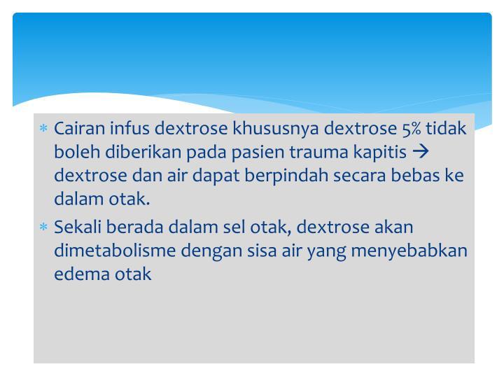 Cairan infus dextrose khususnya dextrose 5% tidak boleh diberikan pada pasien trauma kapitis
