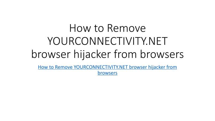 How to remove yourconnectivity net browser hijacker from browsers