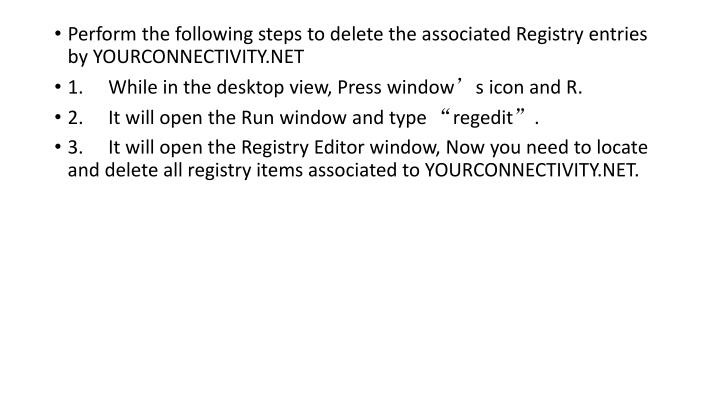 Perform the following steps to delete the associated Registry entries by YOURCONNECTIVITY.NET
