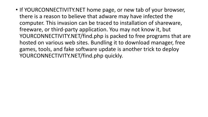 If YOURCONNECTIVITY.NET home page, or new tab of your browser, there is a reason to believe that adw...