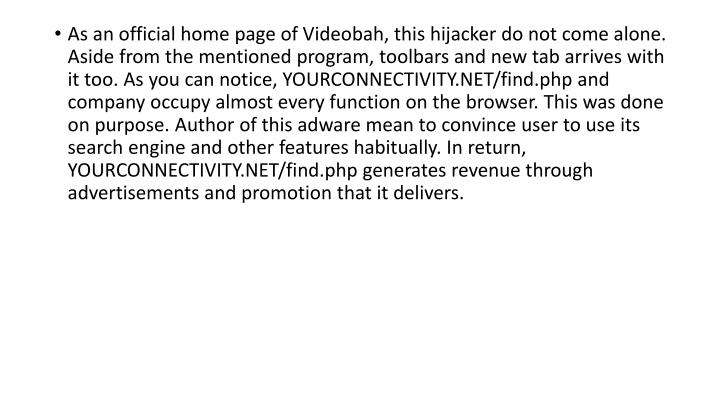As an official home page of Videobah, this hijacker do not come alone. Aside from the mentioned prog...