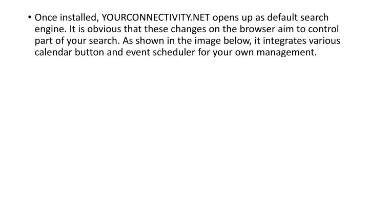 Once installed, YOURCONNECTIVITY.NET opens up as default search engine. It is obvious that these changes on the browser aim to control part of your search. As shown in the image below, it integrates various calendar button and event scheduler for your own management.