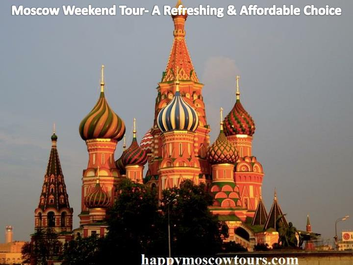Moscow Weekend Tour- A Refreshing & Affordable Choice