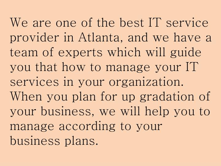 We are one of the best IT service provider in Atlanta, and we have a team of experts which will guid...